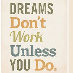 Quotes for Motivation and Inspiration QUOTATION - Image : As the quote says - Description Dreams don't work unless you do! Great quotes to start your day The Words, Cool Words, Way Of Life, The Life, Great Quotes, Me Quotes, Work Quotes, Success Quotes, Inspirational Quotes For Students