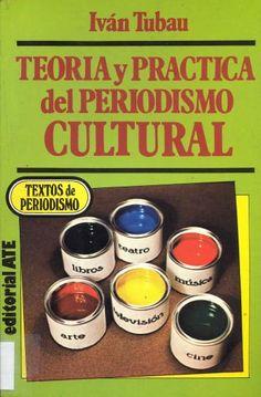 Teoría y práctica del periodismo cultural / Iván Tubau