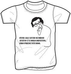 T-shirt Woody Allen. Fino all'anno scorso avevo un solo difetto, ero presuntuoso.
