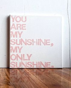 12X12 Canvas Sign - You Are My Sunshine, My Only Sunshine.. $25.00, via Etsy.