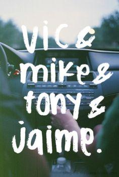 Vic & Mike & Tony & Jaime