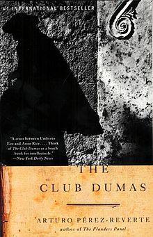 The Club Dumas (original Spanish title El Club Dumas) by Arturo Pérez-Reverte.