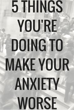 5 Things That Might Be Making Your Anxiety Worse 5 Things, Random Stuff, About Me Blog, Posts, Make It Yourself, How To Make, Messages