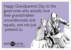 Happy Grandparents Day to the good ones who actually love their grandchildren unconditionally and equally, and not just pretend to.