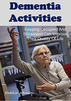 Dementia Activities: Keeping Occupied and Stimulated Can Improve Their Quality of Life (Dementia Caregivers Guide, Dementia Care) by Natalie Johnson, www.amazon.co.uk... http://www.amazon.co.ukdp/B00PPE32OC/ref=cm_sw_r_pi_dp_Nvaewb121SQMN?utm_content=bufferb9448&utm_medium=social&utm_source=pinterest.com&utm_campaign=buffer