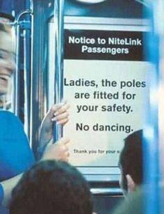 Aviso aos passageiros: Senhoras, as barras estão posicionadas para sua segurança. Sem dança!