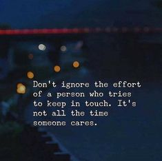 Dont ignore the effort of a person who tries to keep in touch.. via (https://ift.tt/2wAt8r7)