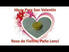 Ideas Para San Valentin, Rosa Facil,Paño Lency,Fieltro Una Rosa Facil de hacer en paño Lenci ,Fieltro, polar u otra Tela que no se deshilache facilmente y en...