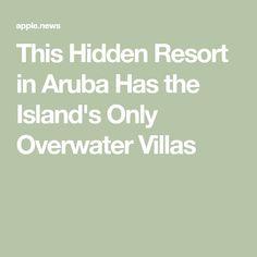 This Hidden Resort in Aruba Has the Island's Only Overwater Villas