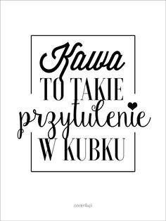 Plakat Kawa to przytulenie Quotes And Notes, Words Quotes, Weekend Humor, Coffee Images, Thoughts And Feelings, Life Motivation, Motto, Slogan, Are You Happy