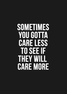 You gotta care less love quotes life quotes quotes quote girl life life lessons girl quotes