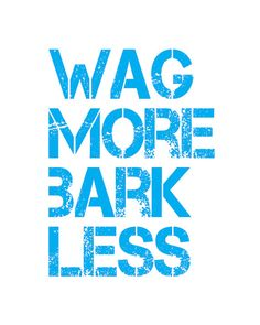 Wag More Bark Less 8x10 Typographic Art Print by cjprints on Etsy, $12.99: I need this. #Illustration #cjprints