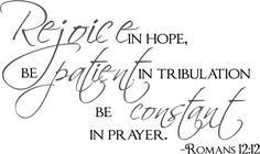 Rejoice in Hope, be Patient in Tribulation, be Constant in Prayer. Romans 12:12- Religious wall decals by Trading Phrases