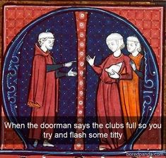 Anything to get into the club - Meme Collection Medieval Reactions, Medieval Memes, Haha Funny, Funny Memes, Funny Stuff, Funny Things, Hilarious, Stupid Funny, Random Stuff