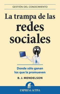 La trampa de las redes sociales // B. J. Mendelson EMPRESA ACTIVA (Ediciones Urano)