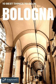 10 Things to do in Bologna, Italy that you shouldn't miss on your next trip to Europe | The Planet D: Adventure Travel Blog: