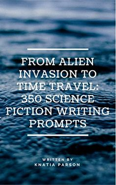 #scifi #writingprompts #books From Alien Invasion to Time Travel: 350 Science Fiction Writing Prompts by Knatia Parson