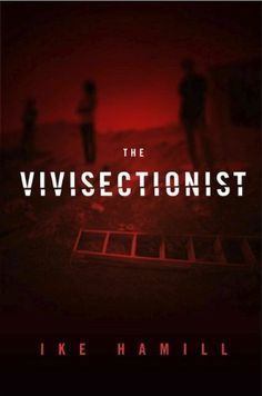 The Vivisectionist by Ike Hamill. $3.54. Publisher: www.ikehamill.com (October 28, 2011). 349 pages. Author: Ike Hamill
