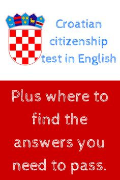 Croatian citizenship test questions in English. This is a list of the Croatian citizenship test questions which as been translated from Croatian into English  Link: http://www.chasingthedonkey.com/croatian-citizenship-test-questions-in-english/