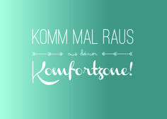 leave your comfort zone (german)