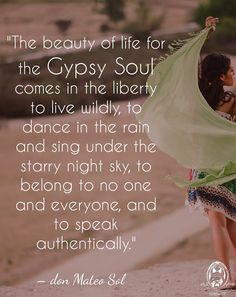 Gypsy Soul ~ Live Wildly ~ Dance in the Rain ~ Sing under the Starry Night Sky ~ belong to no one ~ belong to everyone ~ Speak Authentically ༺♡༻ WILD WOMAN SISTERHOOD ™