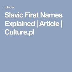 Slavic First Names Explained | Article | Culture.pl