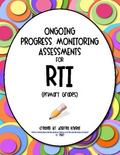 "56-PAGES  ""Ongoing Progress Monitoring Assessments for RTI (K-2)""  This packet includes directions, multiple student probes, and data sheets for documentation.  See sample at TPT.  $7.00"