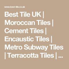 Best Tile UK | Moroccan Tiles | Cement Tiles | Encaustic Tiles | Metro Subway Tiles | Terracotta Tiles | Victorian Tiles