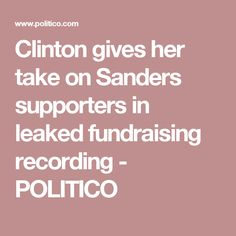 Clinton gives her take on Sanders supporters in leaked fundraising recording - POLITICO