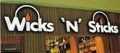 Wicks 'N' Sticks --- what an awesome candle emporium! I used to buy treasure candles at the one in Castleton Mall (Indianapolis)