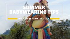 Summer babywearing tips - Carriers, wraps, ringsling - Wrap you in love