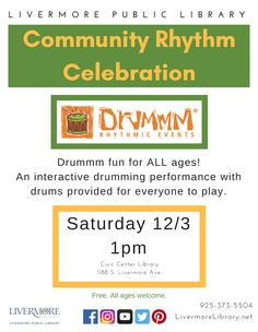 Community Rhythm Celebration Drummm fun for ALL ages! An interactive drumming performance with drums provided for everyone to play. This is a free event. Where: Civic Center Library, 1188 South Livermore Avenue, Livermore, CA, 94550