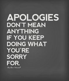 And that's why I hate this life. Because I hate that I keep apologizing, but…