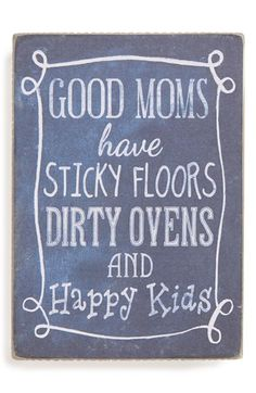 Good moms have sticky floors, dirty ovens, and happy kids. Yep that's me!