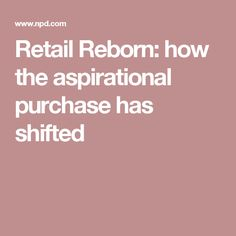 Retail Reborn: how the aspirational purchase has shifted