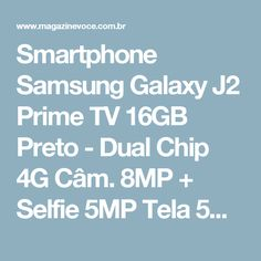 "Smartphone Samsung Galaxy J2 Prime TV 16GB Preto - Dual Chip 4G Câm. 8MP + Selfie 5MP Tela 5"" Quad HD - Magazine Cintraleonardo"