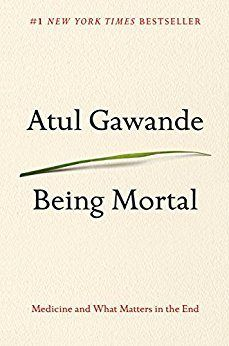 Atul Gawande's Being Mortal is an important nonfiction book with powerful life lessons.