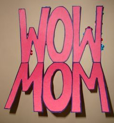 "Make ""WOW"" symmetry cards for MOM for Mother's Day."