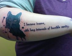 Love this Edgar Allan Poe quote -- 'I became insane with long intervals of horrible sanity' -- and it looks great in this font as a tattoo with the black cat.