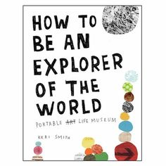 How to Be an Explorer of the World by Keri Smith.