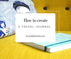 How to create a stunning and visual travel journal you will keep forever!