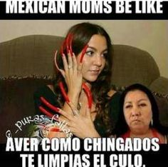 Mexican mom's be like..