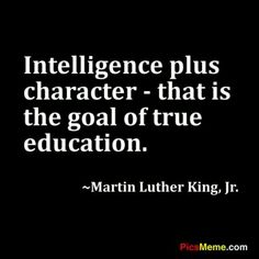 """Intelligence plus character - that is the goal of true education."" - Dr. Martin Luther King Jr. quote... Exactly why I love my kids' school."
