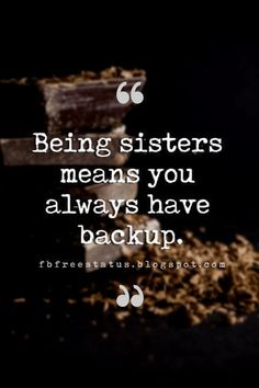 short sister quotes, Being sisters means you always have back up.