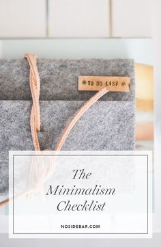 The Minimalism Checklist - A handy guide to getting started with minimalism and simple living.