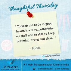 """#ThoughtfulThursday """"To keep the body in good health is a duty…otherwise we shall not be able to keep our mind strong and clear."""" - Budda Get your hair transplanted from VPlant - Advance Hair Clinic for Hair Transplantation ☎: (91) 9656620365 