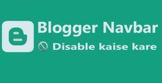 Blogger Me NavBar Kaise Remove Kare?