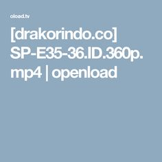 [drakorindo.co] SP-E35-36.ID.360p.mp4 | openload