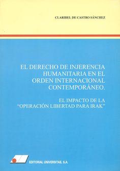 """El derecho de injerencia humanitaria en el orden internacional contemporáneo : el impacto de la """"Operación Libertad para Irak"""" / Claribel de Castro Sánchez. -  Madrid : Universitas, 2005"""