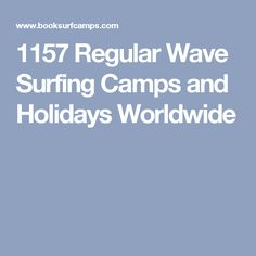 1157 Regular Wave Surfing Camps and Holidays Worldwide